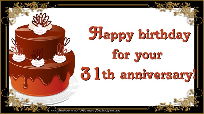Happy birthday for your 31 years th anniversary!