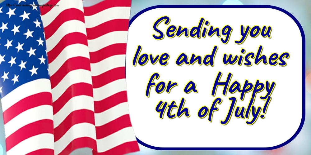 Greetings Cards  - Sending you love and wishes for a  Happy 4th of July!