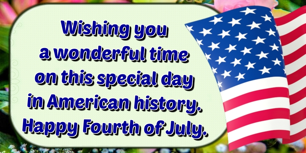 Greetings Cards  - Wishing you a wonderful time on this special day in American history. Happy Fourth of July.