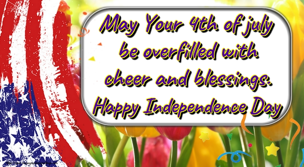 Greetings Cards  - May Your 4th of july be overfilled with cheer and blessings. Happy Independence Day