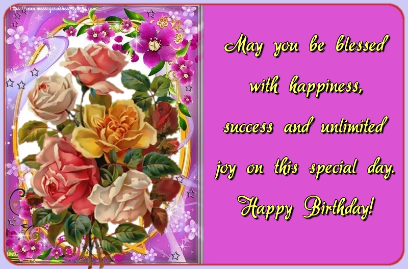 Greetings Cards for Birthday with flowers - May you be blessed with happiness, success and unlimited joy on this special day. Happy Birthday!