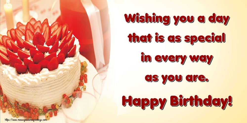 Greetings Cards for Birthday with cake - Wishing you a day that is as special in every way as you are. Happy Birthday!