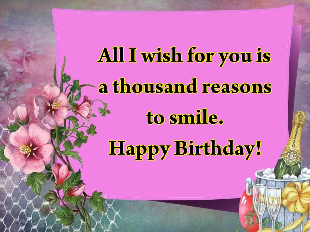 Greetings Cards for Birthday - All I wish for you is a thousand reasons to smile. Happy Birthday!