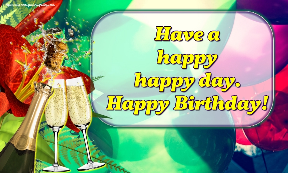 Popular greetings cards for Birthday with champagne - Have a happy happy day. Happy Birthday!