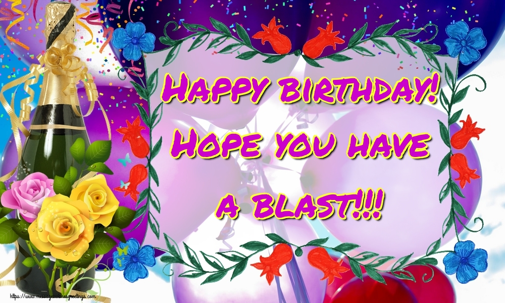 Greetings Cards for Birthday - Happy birthday! Hope you have a blast!!! - messageswishesgreetings.com