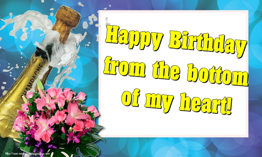 Greetings Cards for Birthday - Happy Birthday from the bottom of my heart! - messageswishesgreetings.com