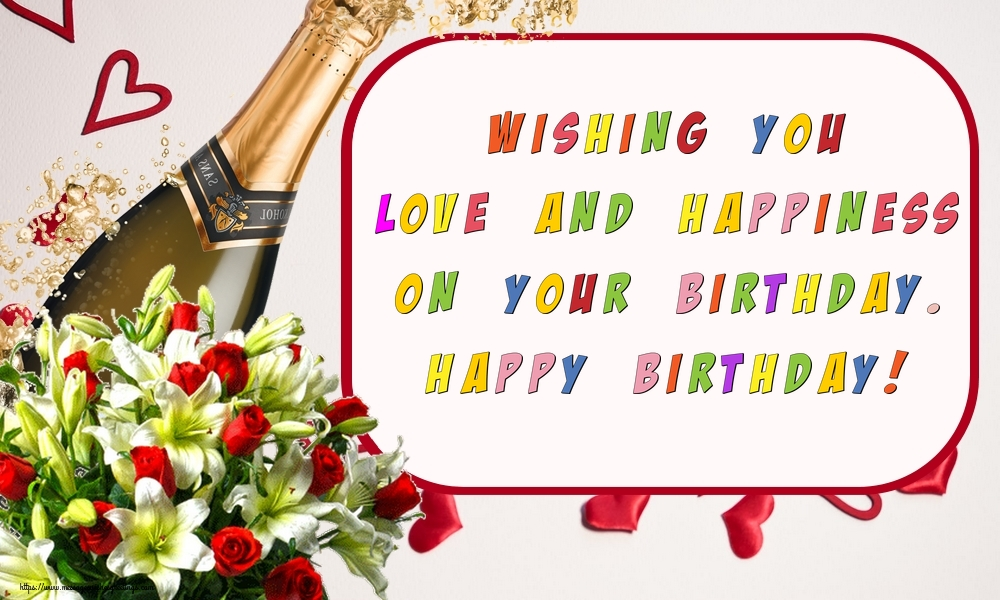 Popular greetings cards for Birthday with champagne - Wishing you love and happiness on your birthday. Happy Birthday!