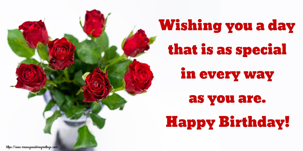 Greetings Cards for Birthday with roses - Wishing you a day that is as special in every way as you are. Happy Birthday!