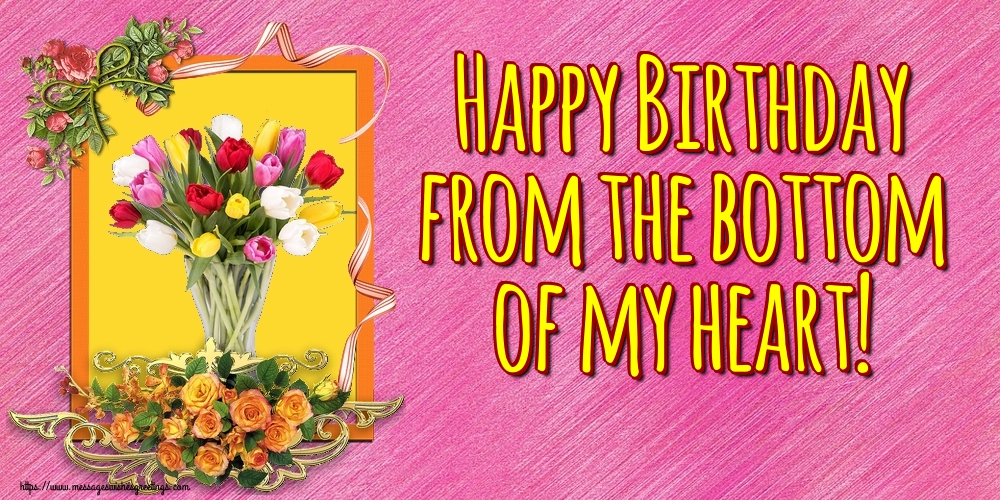 Greetings Cards for Birthday - Happy Birthday from the bottom of my heart!