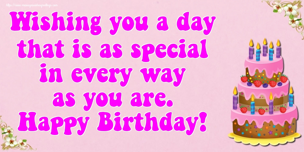 Popular greetings cards for Birthday - Wishing you a day that is as special in every way as you are. Happy Birthday!