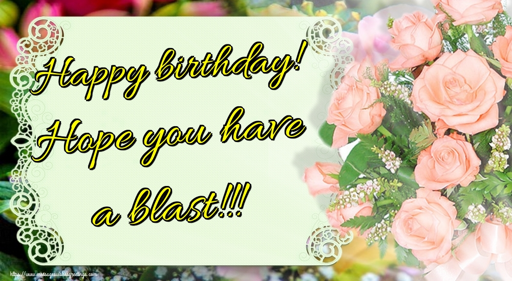 Greetings Cards for Birthday - Happy birthday! Hope you have a blast!!!