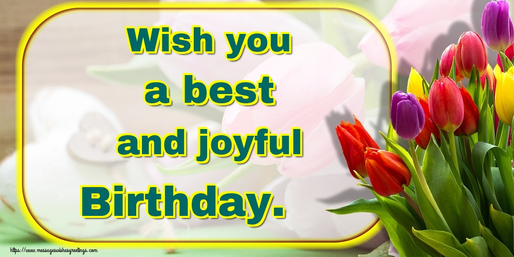 Greetings Cards for Birthday - Wish you a best and joyful Birthday. - messageswishesgreetings.com