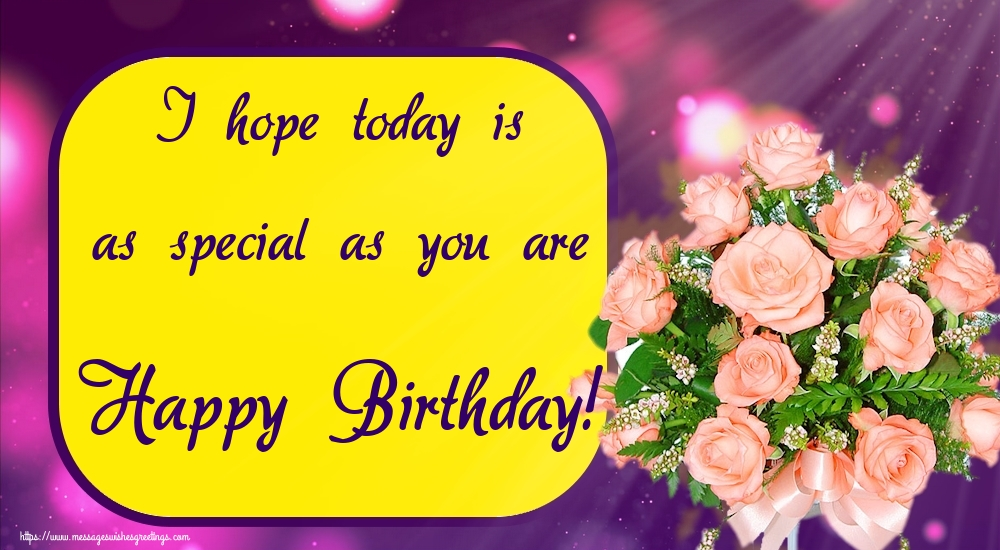Greetings Cards for Birthday - I hope today is as special as you are Happy Birthday!