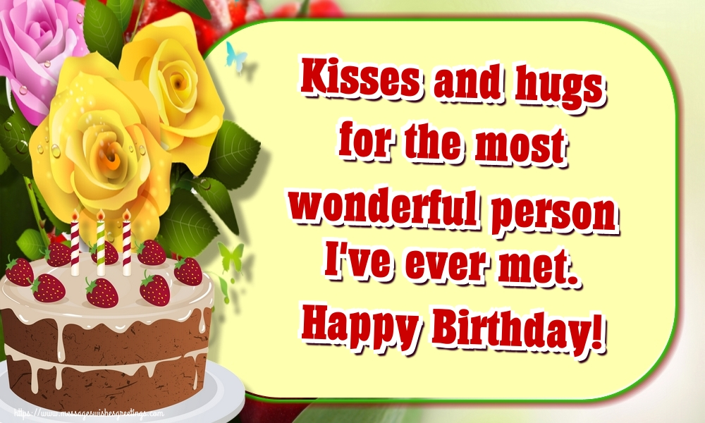 Greetings Cards for Birthday - Kisses and hugs for the most wonderful person I've ever met. Happy Birthday!