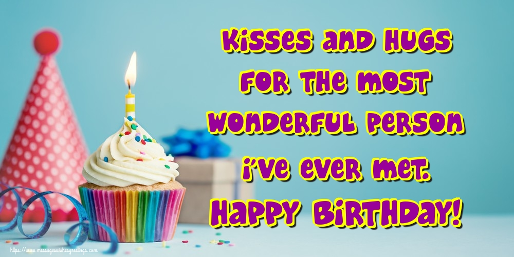 Greetings Cards for Birthday - Kisses and hugs for the most wonderful person I've ever met. Happy Birthday! - messageswishesgreetings.com