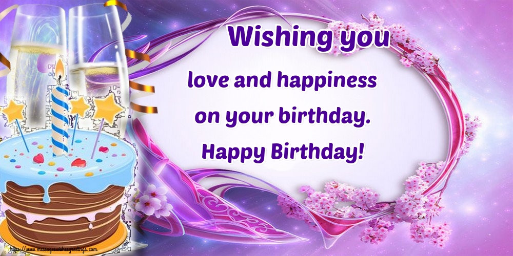 Greetings Cards for Birthday - Wishing you love and happiness on your birthday. Happy Birthday!