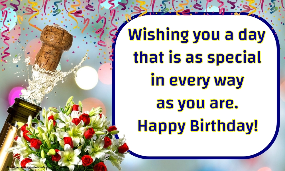 Greetings Cards for Birthday with flowers - Wishing you a day that is as special in every way as you are. Happy Birthday!