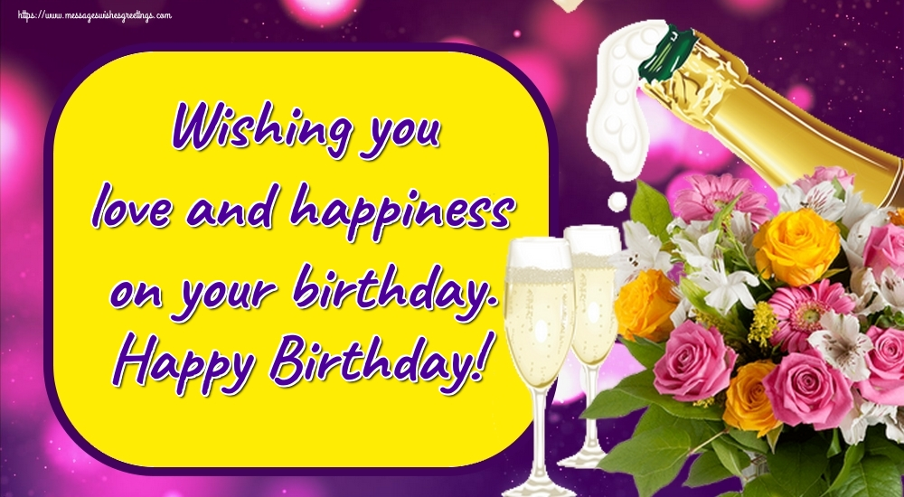Greetings Cards for Birthday with flowers - Wishing you love and happiness on your birthday. Happy Birthday!