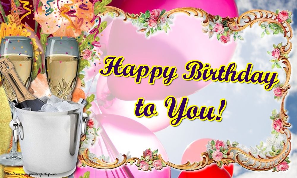 Greetings Cards for Birthday with champagne - Happy Birthday to You!