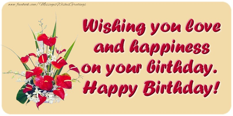 Popular greetings cards for Birthday - Wishing you love and happiness on your birthday. Happy Birthday!
