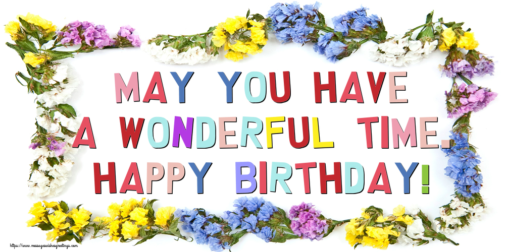 Greetings Cards for Birthday - May you have a wonderful time. Happy Birthday! - messageswishesgreetings.com