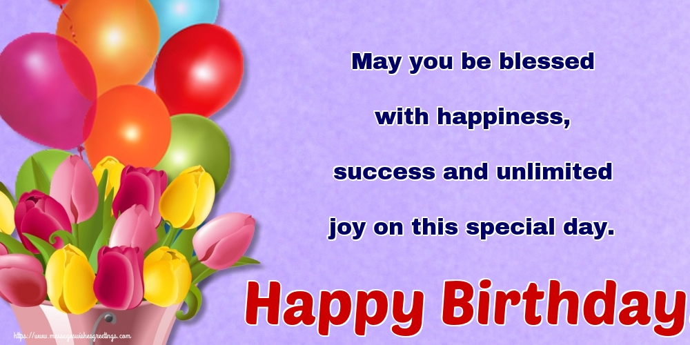 Popular greetings cards for Birthday - May you be blessed with happiness, success and unlimited joy on this special day. Happy Birthday!