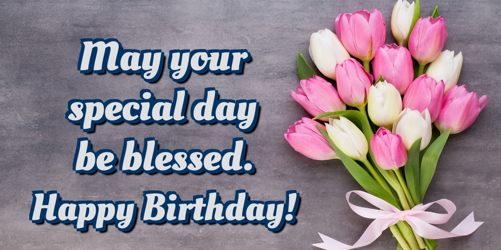 Greetings Cards for Birthday - May your special day be blessed. Happy Birthday! - messageswishesgreetings.com