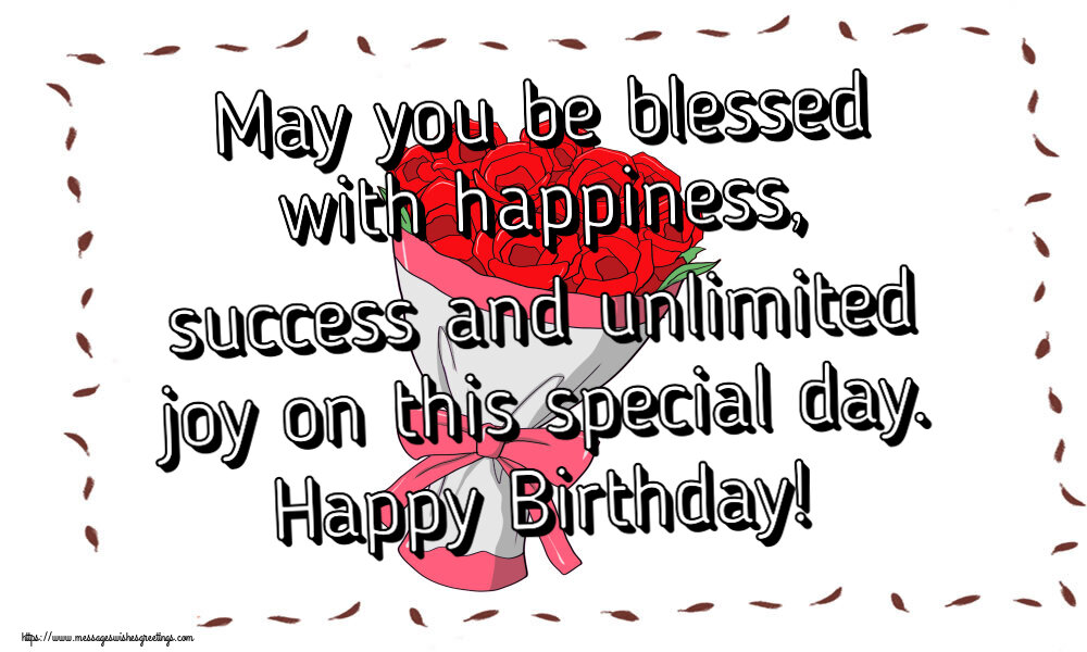 Greetings Cards for Birthday - May you be blessed with happiness, success and unlimited joy on this special day. Happy Birthday!