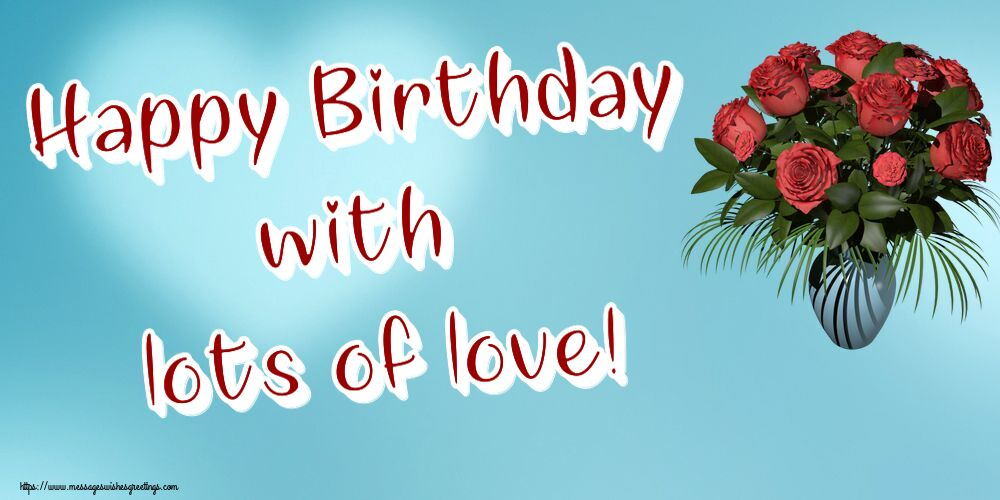 Greetings Cards for Birthday - Happy Birthday with lots of love!