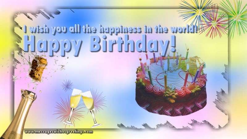Greetings Cards for Birthday - Happy Birthday! I wish you all the happiness in the world!