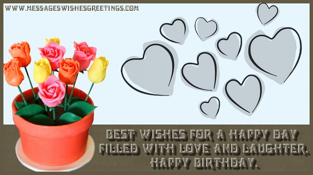 Greetings Cards for Birthday - Best wishes for a happy day  filled with love and laughter.  Happy Birthday.