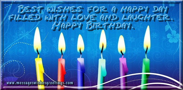 Popular greetings cards for Birthday - Best wishes for a happy day filled with love and laughter.  Happy Birthday.