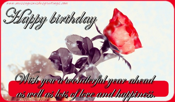 Popular greetings cards for Birthday - Happy Birthday! Wish you a wonderful year ahead as well as lots of love and happiness.