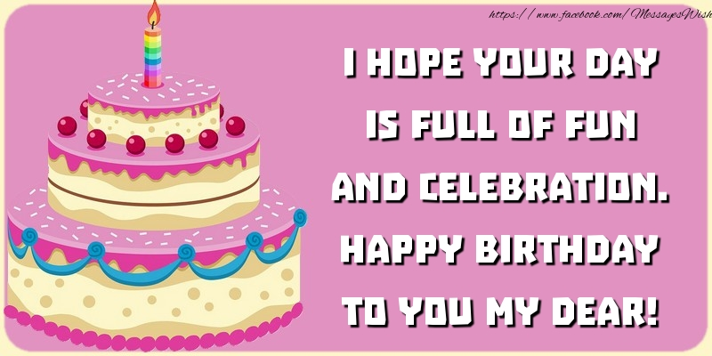 Popular greetings cards for Birthday - Happy birthday to you my dear!