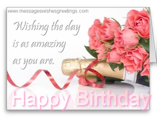 Popular greetings cards for Birthday - Wishing the day is as amazing as you are.