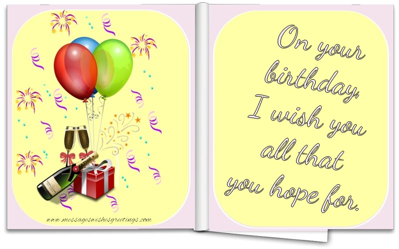 Popular greetings cards for Birthday - On your birthday, I wish you all that you hope for.