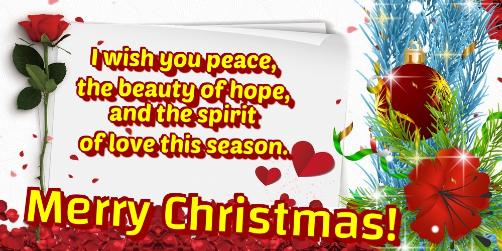 Greetings Cards for Christmas - I wish you peace, the beauty of hope, and the spirit of love this season. Merry Christmas!