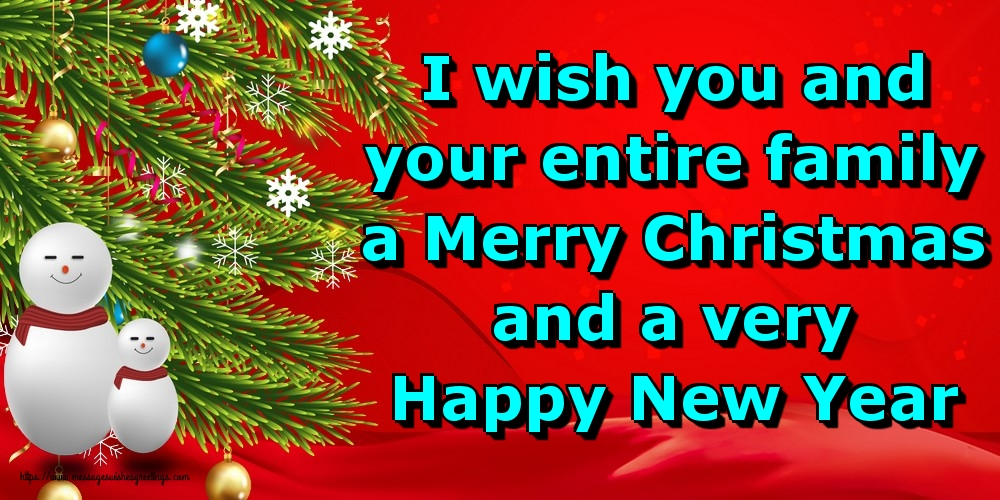 Greetings Cards for Christmas - I wish you and your entire family a Merry Christmas and a very Happy New Year