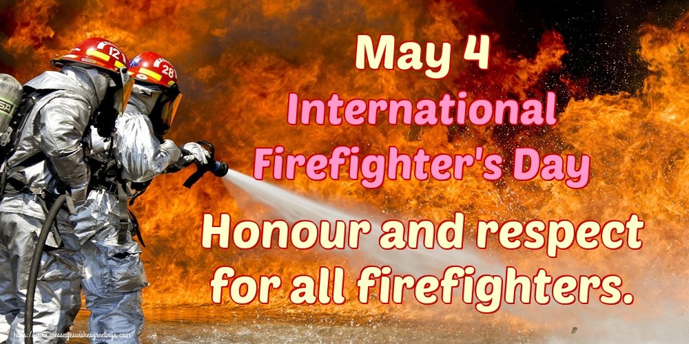 Greetings Cards International Firefighter's Day - May 4 International Firefighter's Day Honour and respect for all firefighters.