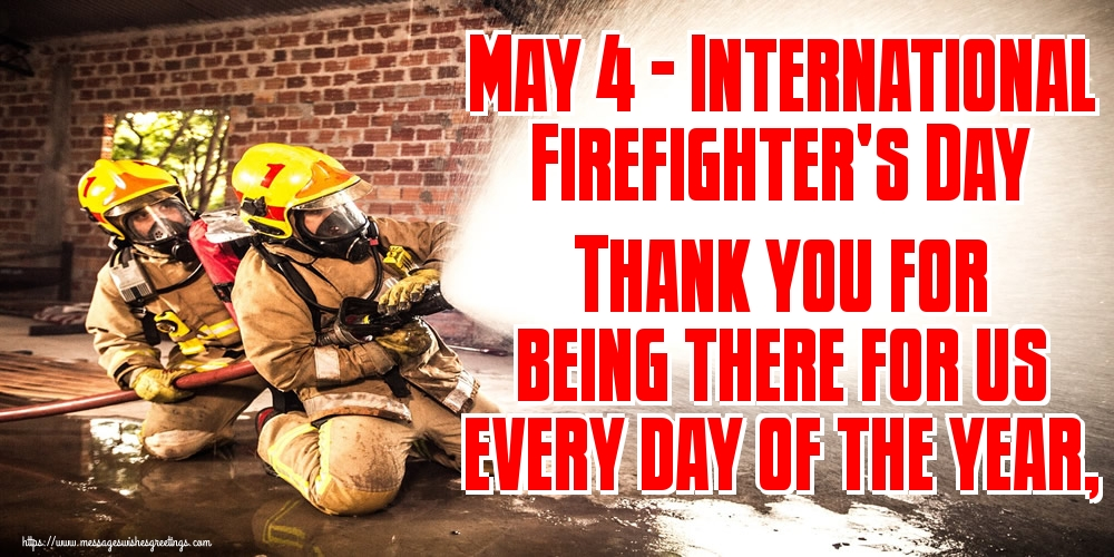 Greetings Cards International Firefighter's Day - May 4 - International Firefighter's Day Thank you for being there for us every day of the year,
