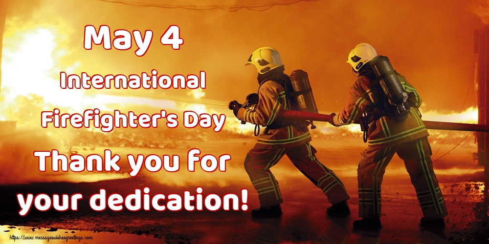Greetings Cards International Firefighter's Day - May 4 International Firefighter's Day Thank you for your dedication!