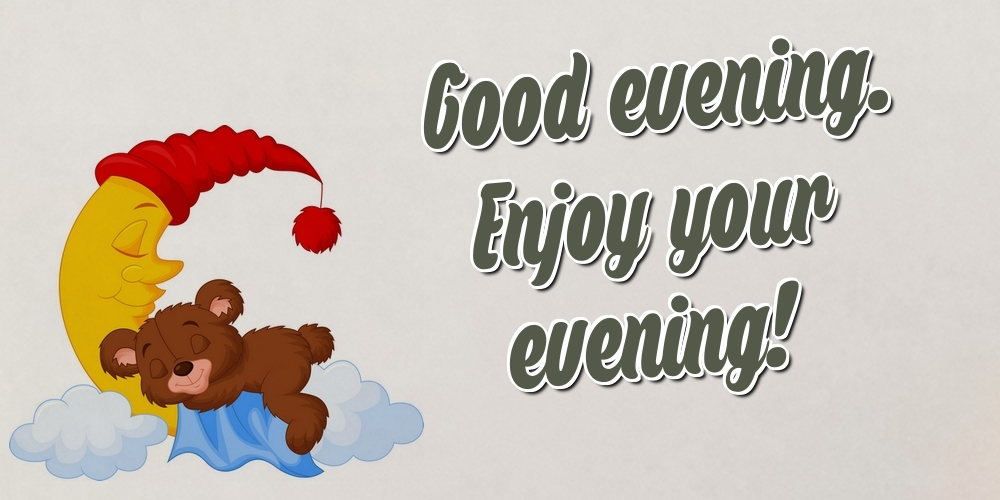 Greetings Cards for Good evening - Good evening. Enjoy your evening!