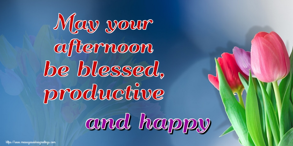 Greetings Cards for Good day - May your afternoon be blessed, productive and happy