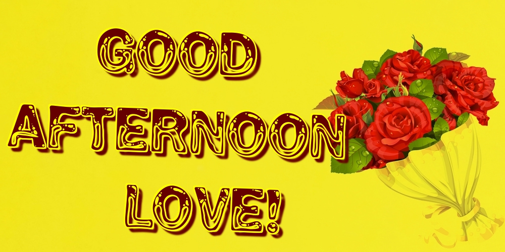 Greetings Cards for Good day - Good afternoon love!