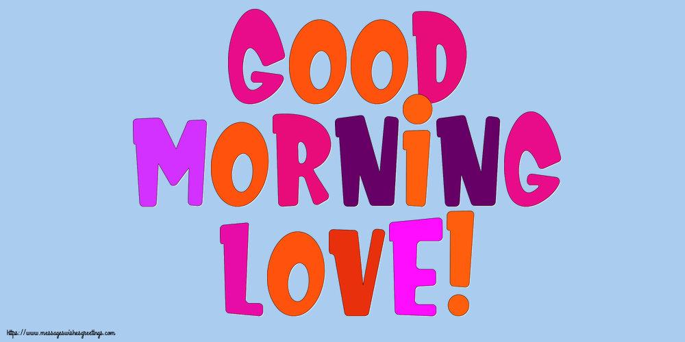 Greetings Cards for Good morning - Good Morning Love!