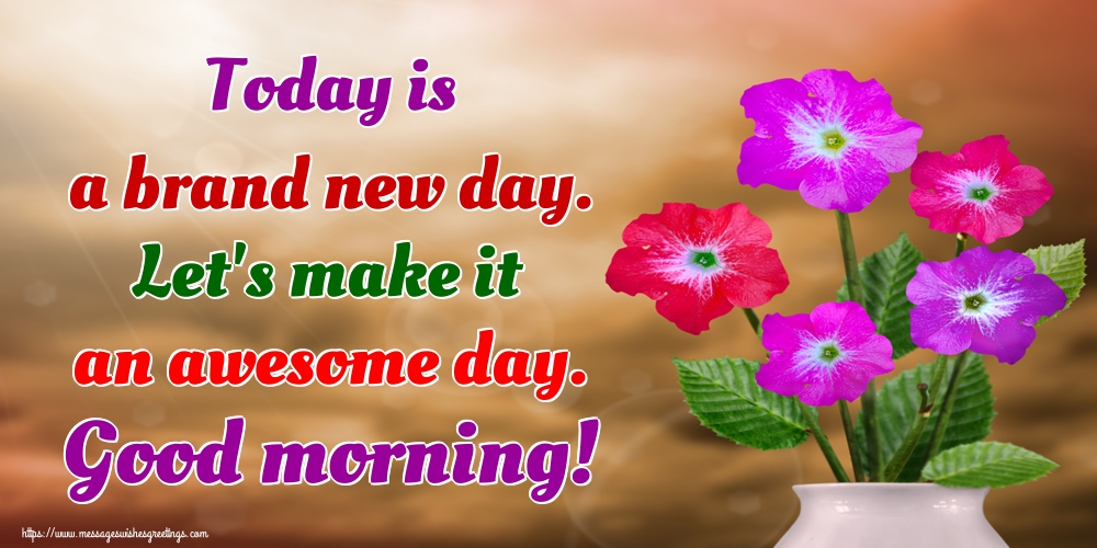 Greetings Cards for Good morning - Today is a brand new day. Let's make it an awesome day. Good morning!
