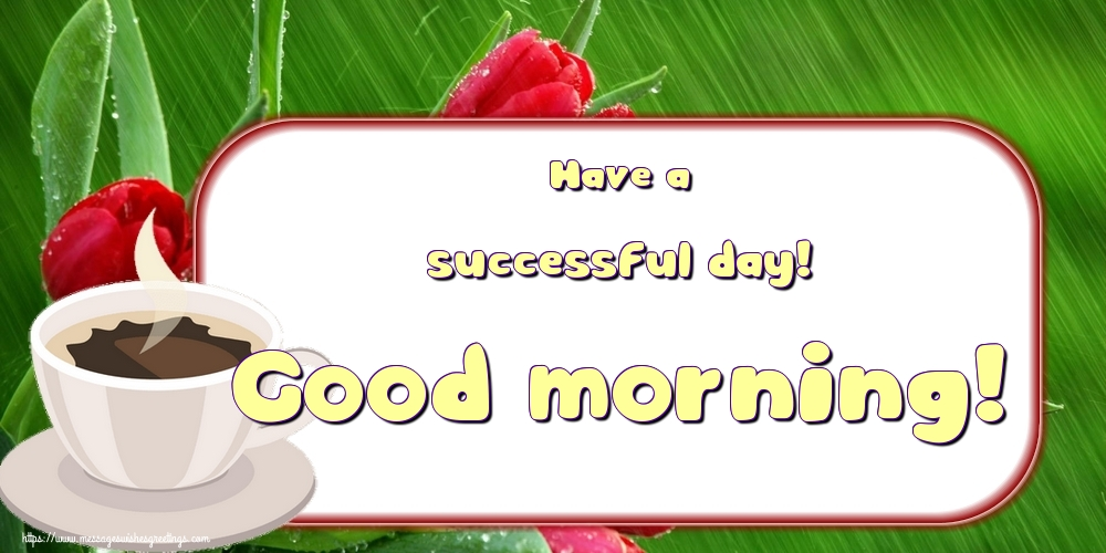 Greetings Cards for Good morning - Have a successful day! Good morning!