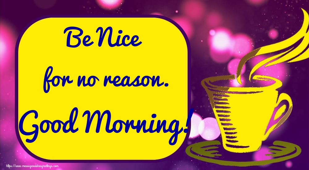 Greetings Cards for Good morning - Be Nice for no reason. Good Morning!