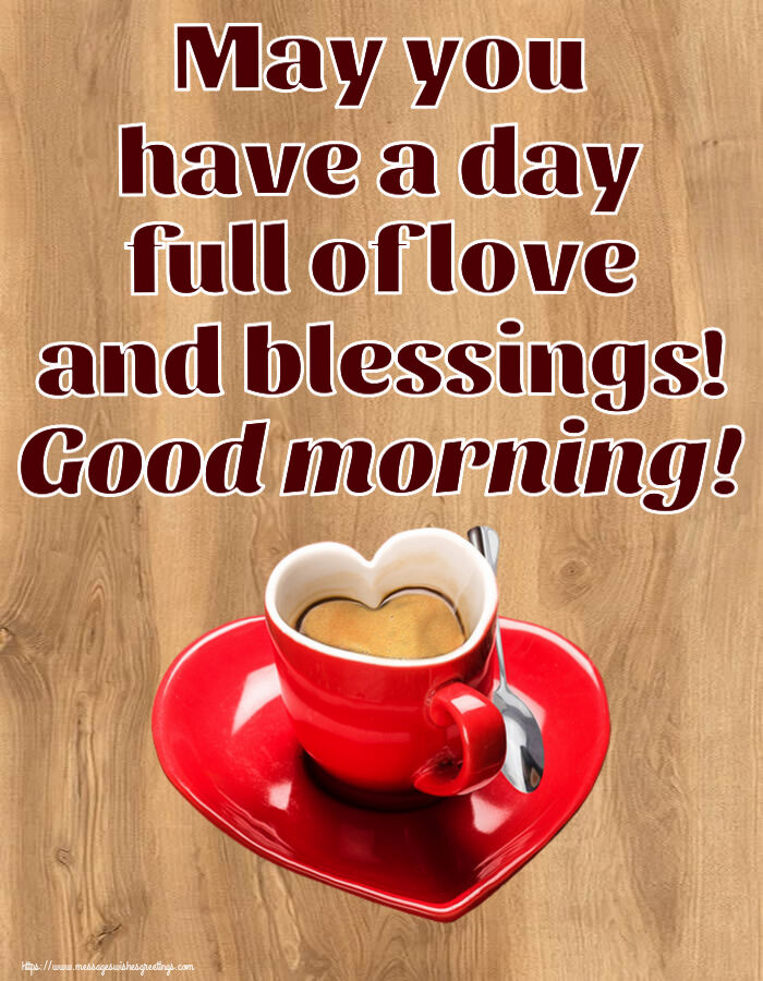 Greetings Cards for Good morning - May you have a day full of love and blessings! Good morning!