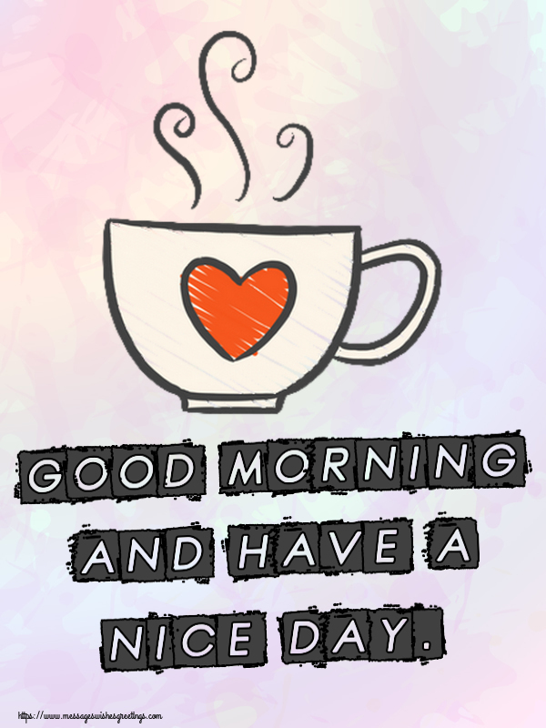 Greetings Cards for Good morning - Good morning and have a nice day.